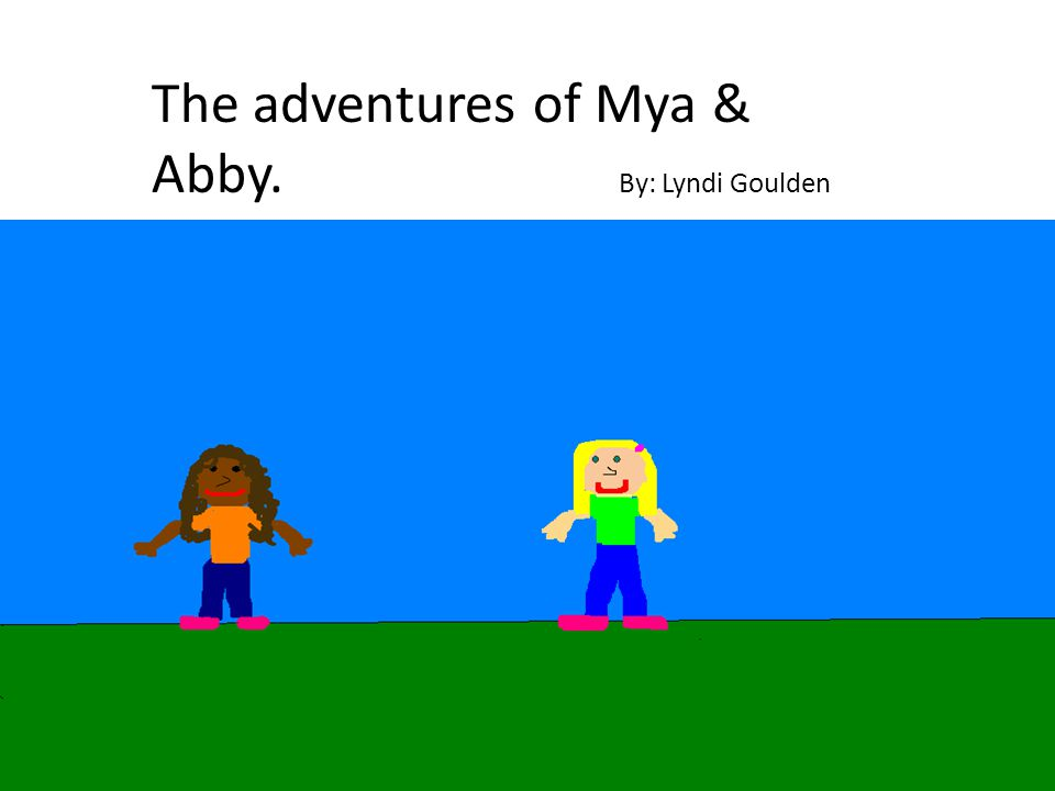 The adventures of Mya & Abby. By: Lyndi Goulden