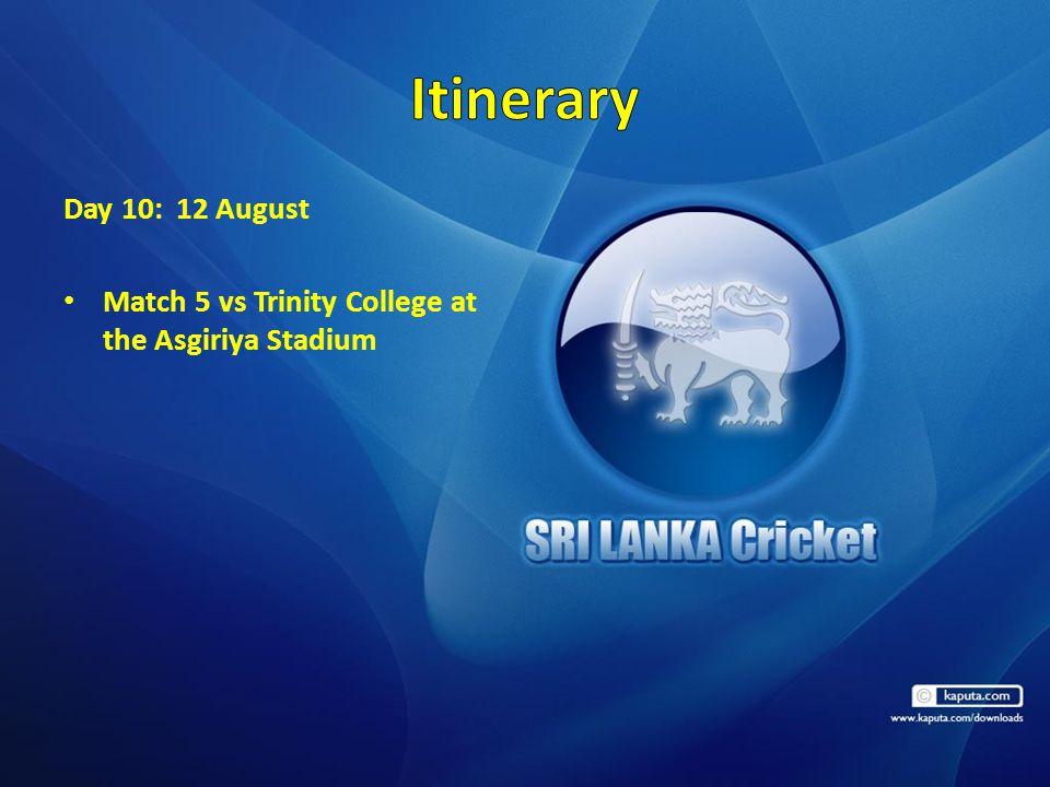 Day 10: 12 August Match 5 vs Trinity College at the Asgiriya Stadium