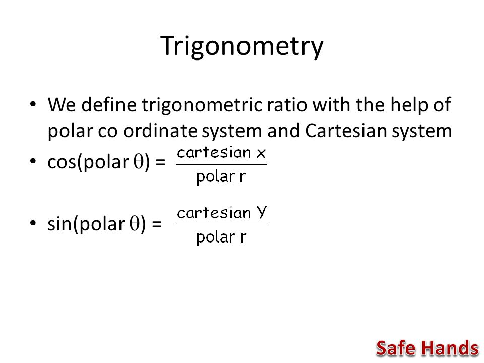 We define trigonometric ratio with the help of polar co ordinate system and Cartesian system cos(polar  ) = sin(polar  ) =