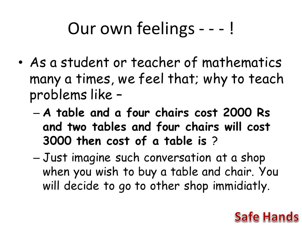 Our own feelings - - - .