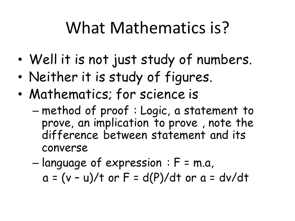 What Mathematics is. Well it is not just study of numbers.