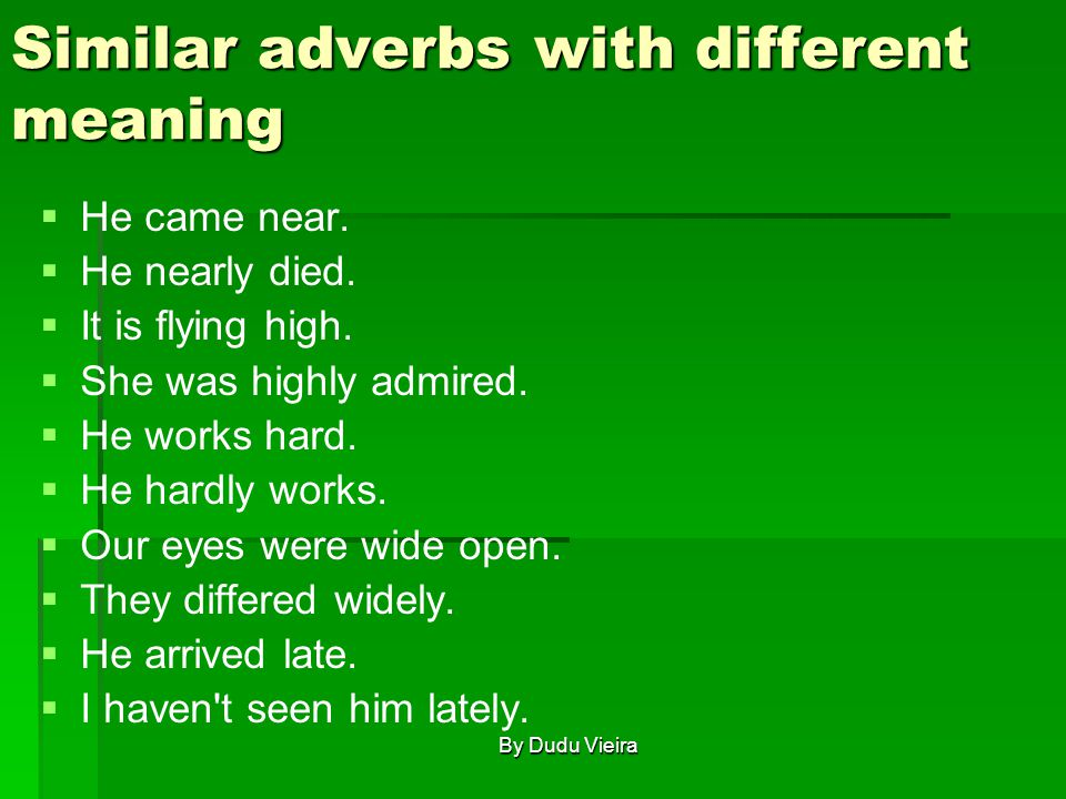 Similar adverbs with different meaning   He came near.