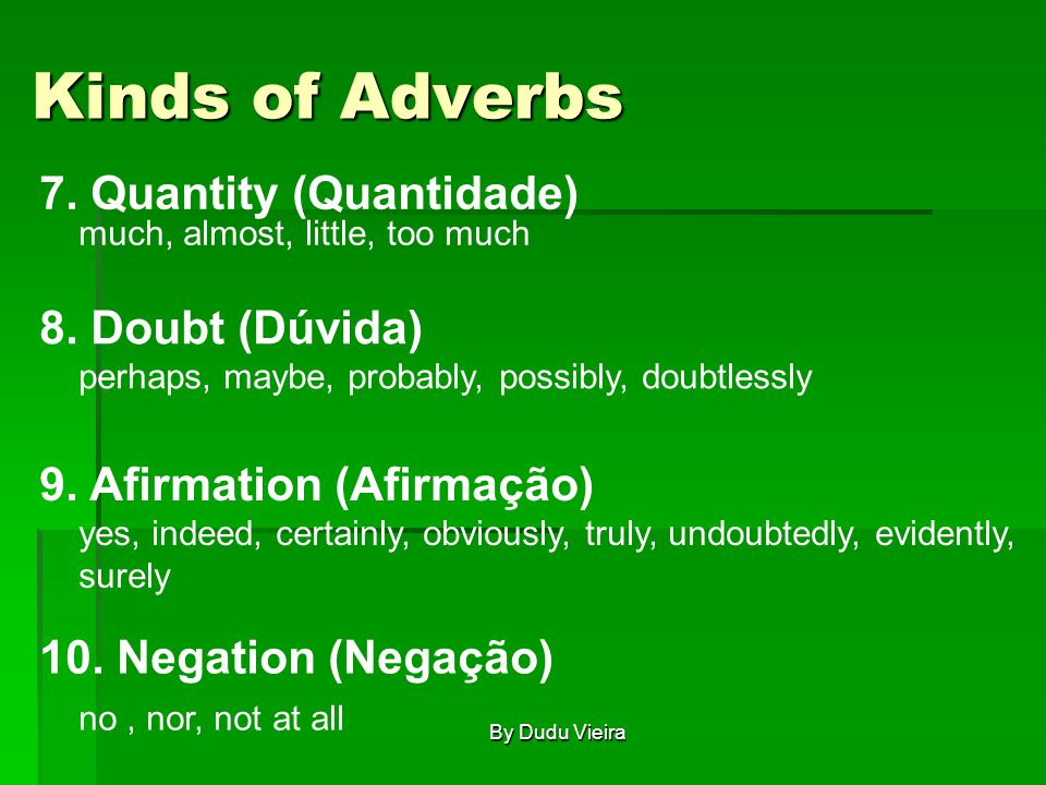 Kinds of Adverbs 7. Quantity (Quantidade) much, almost, little, too much 8.