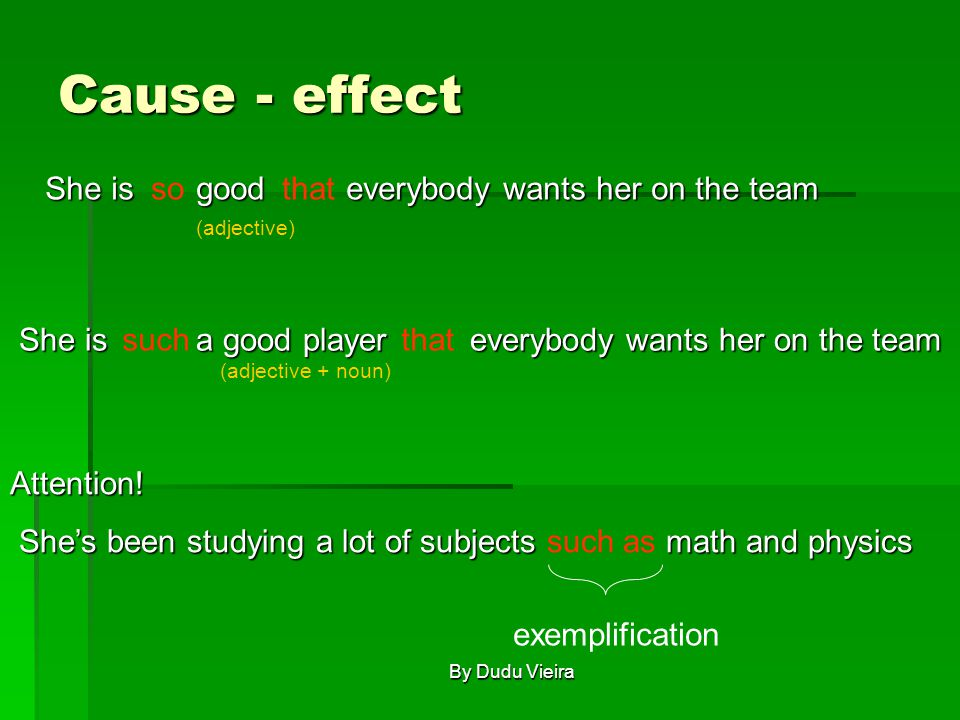 Cause - effect She is good everybody wants her on the team She is good everybody wants her on the team She is a good player everybody wants her on the team She is a good player everybody wants her on the team (adjective) (adjective + noun) so that such that Attention.