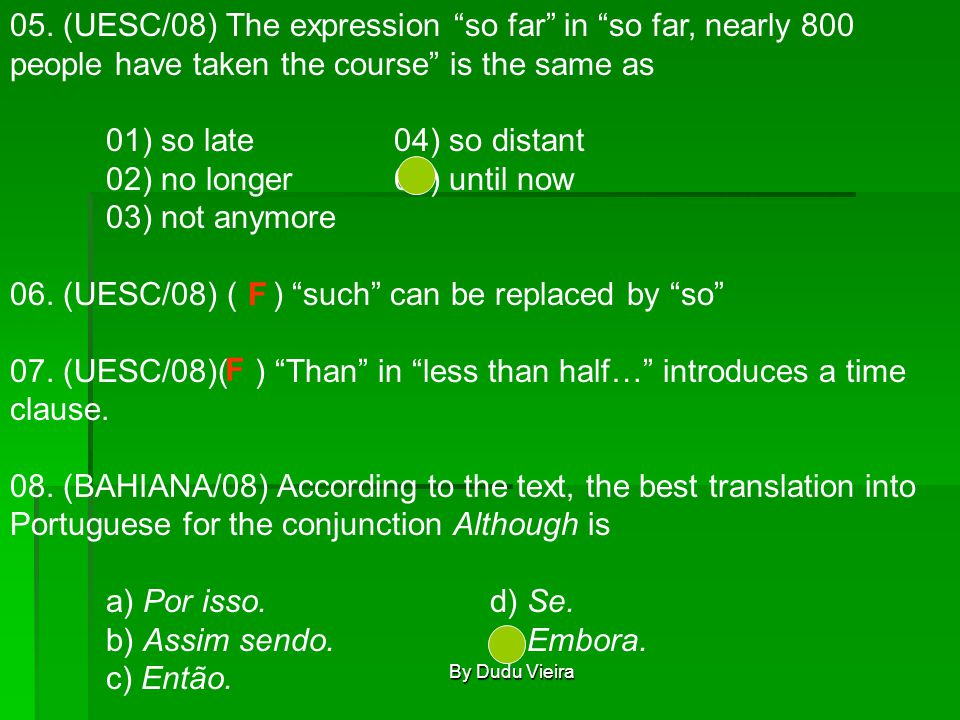 """05. (UESC/08) The expression """"so far"""" in """"so far, nearly 800 people have taken the course"""" is the same as 01) so late04) so distant 02) no longer05) u"""
