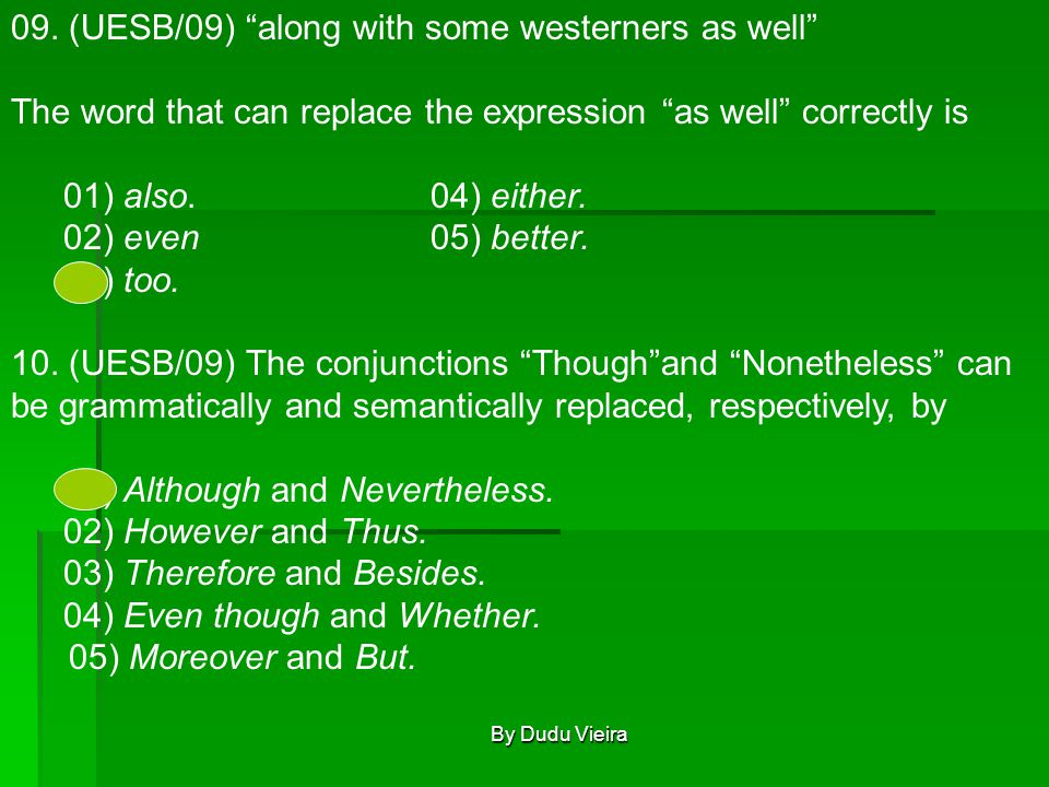 """09. (UESB/09) """"along with some westerners as well"""" The word that can replace the expression """"as well"""" correctly is 01) also.04) either. 02) even 05) b"""
