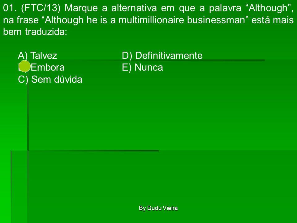 """By Dudu Vieira 01. (FTC/13) Marque a alternativa em que a palavra """"Although"""", na frase """"Although he is a multimillionaire businessman"""" está mais bem t"""