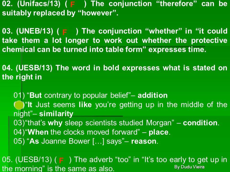 """By Dudu Vieira 02. (Unifacs/13) ( ) The conjunction """"therefore"""" can be suitably replaced by """"however"""". 03. (UNEB/13) ( ) The conjunction """"whether"""" in"""