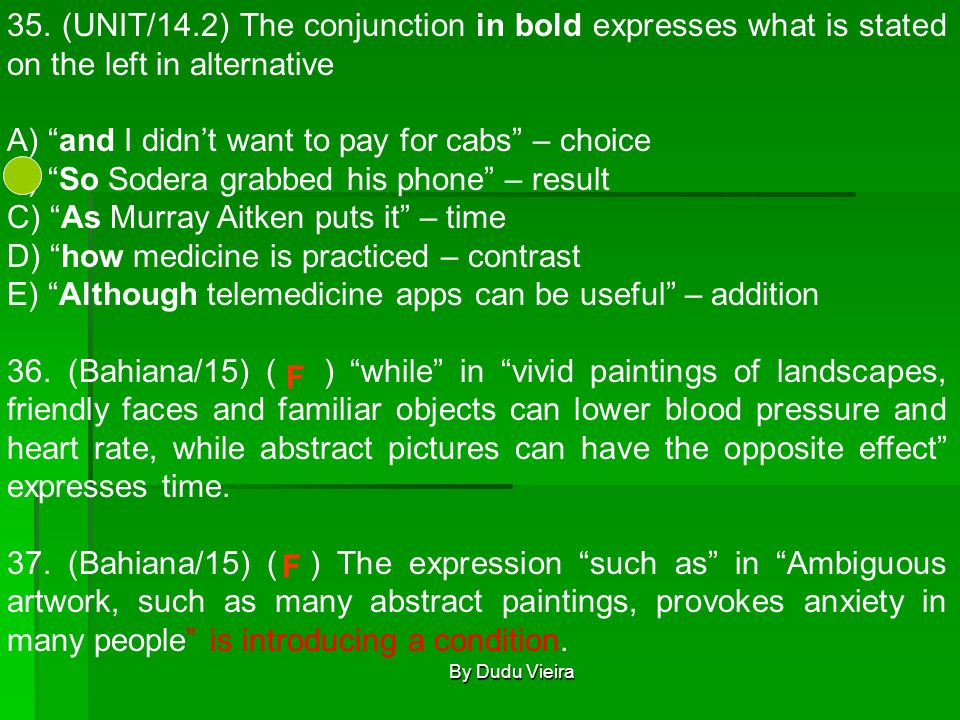 """By Dudu Vieira 35. (UNIT/14.2) The conjunction in bold expresses what is stated on the left in alternative A) """"and I didn't want to pay for cabs"""" – ch"""