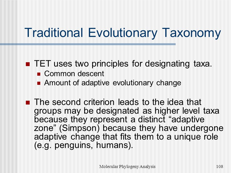 Traditional Evolutionary Taxonomy TET uses two principles for designating taxa.