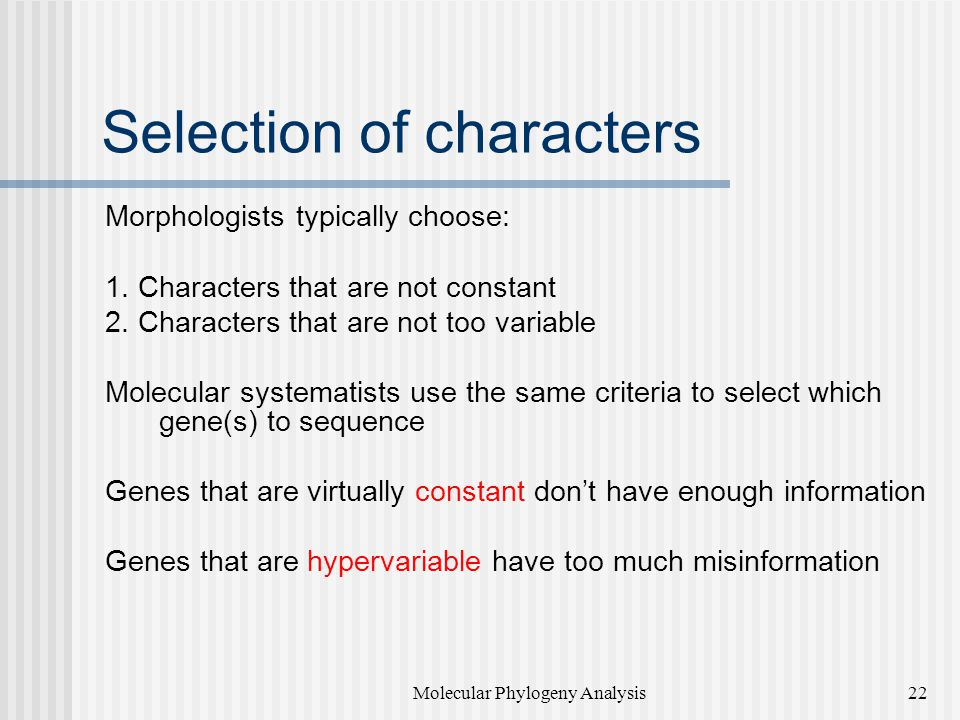 Selection of characters Morphologists typically choose: 1.