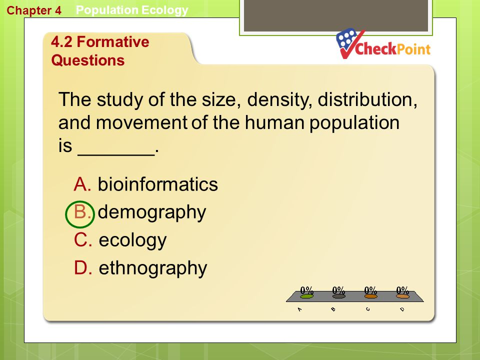 1. A 2. B 3. C 4. D FQ 3 Population Ecology Chapter 4 A. emigration B. predation C. available nutrients D. extreme temperatures 4.1 Formative Question
