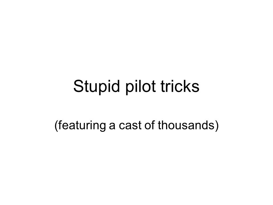 What is the stupidest trick of them all.