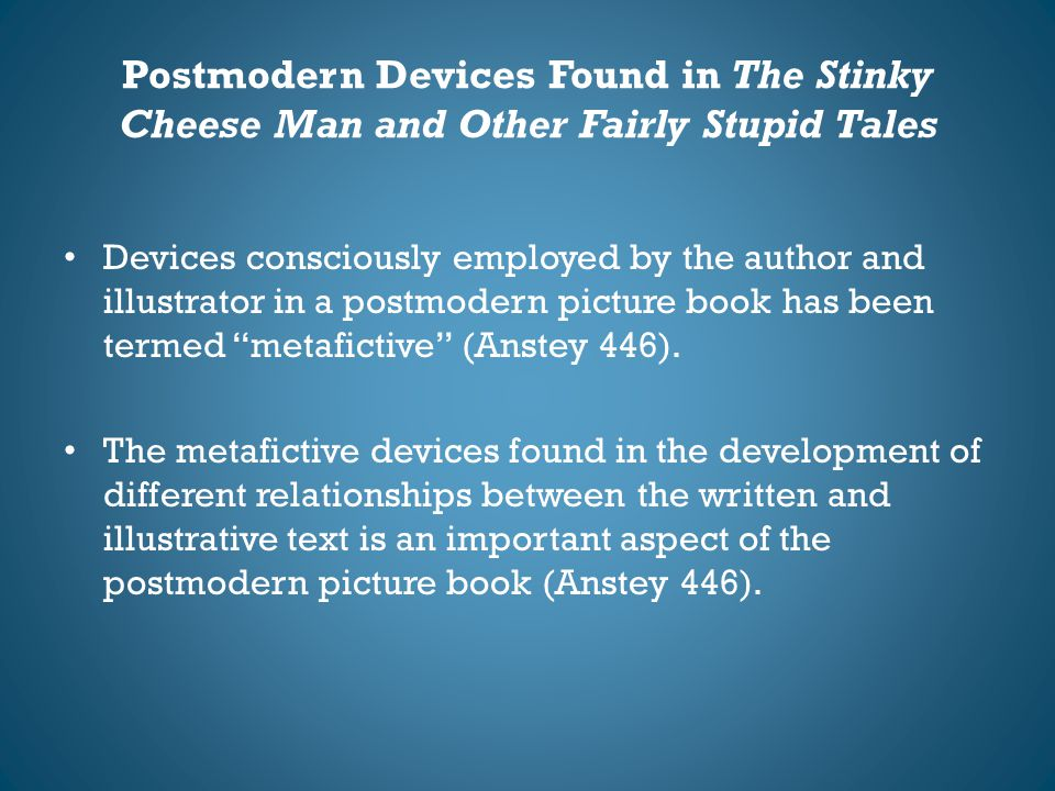 Postmodern Devices Found in The Stinky Cheese Man and Other Fairly Stupid Tales Devices consciously employed by the author and illustrator in a postmo