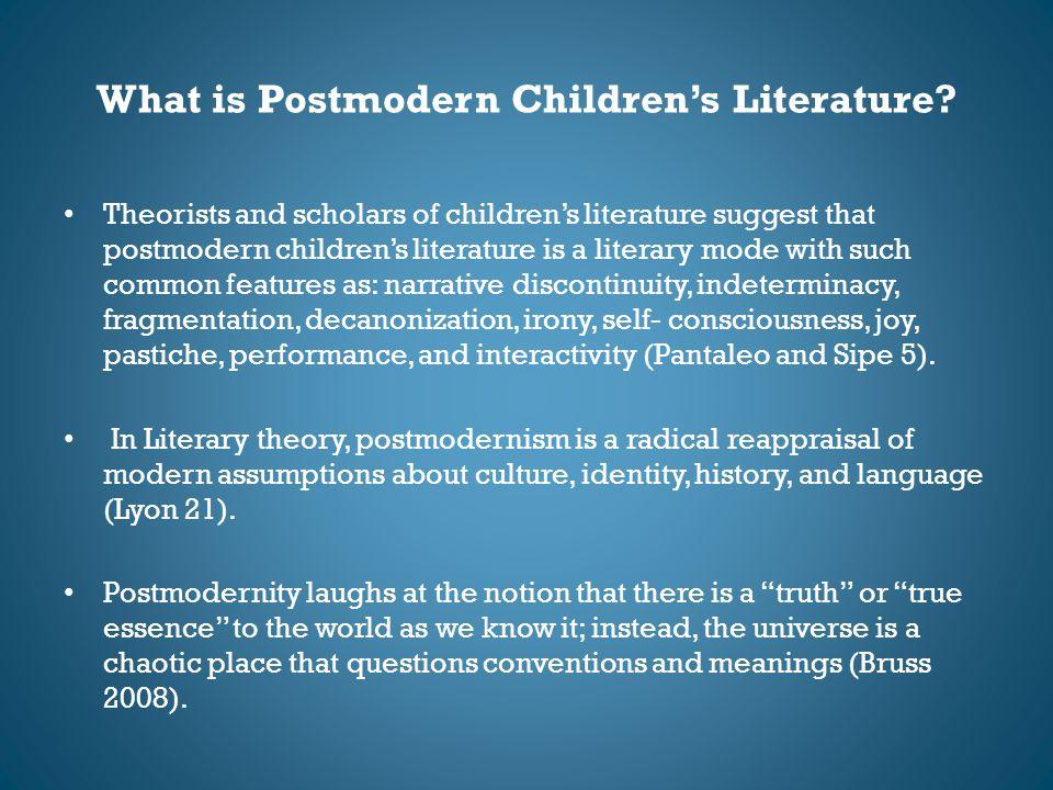 What is Postmodern Children's Literature? Theorists and scholars of children's literature suggest that postmodern children's literature is a literary