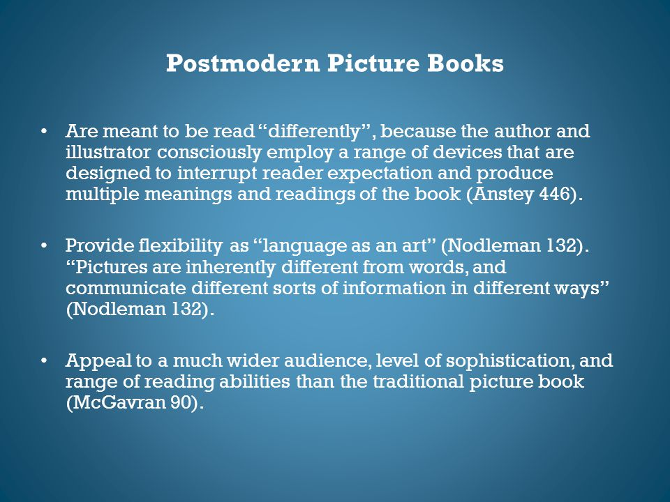 """Postmodern Picture Books Are meant to be read """"differently"""", because the author and illustrator consciously employ a range of devices that are designe"""