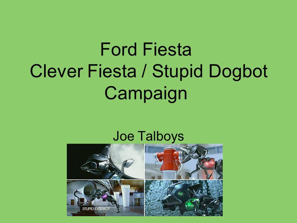 Ford Fiesta Clever Fiesta / Stupid Dogbot Campaign Joe Talboys