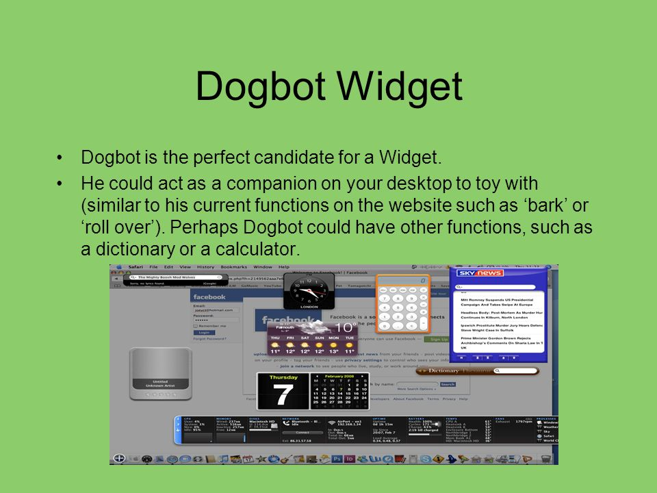 Dogbot Widget Dogbot is the perfect candidate for a Widget.