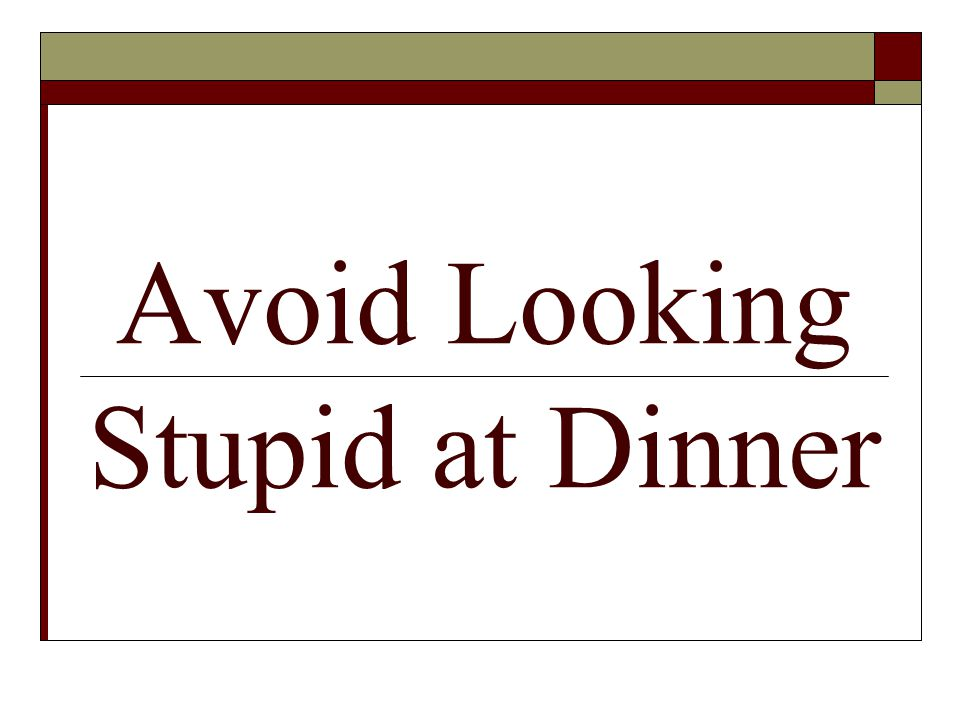 Avoid Looking Stupid at Dinner