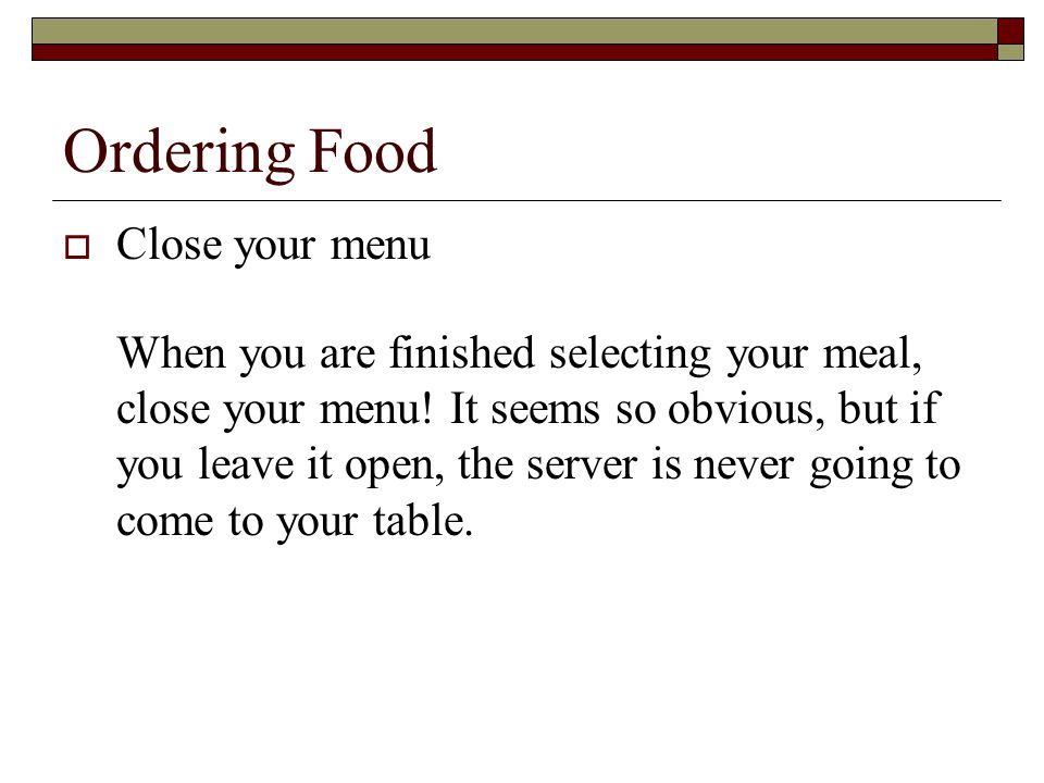Ordering Food  Close your menu When you are finished selecting your meal, close your menu.