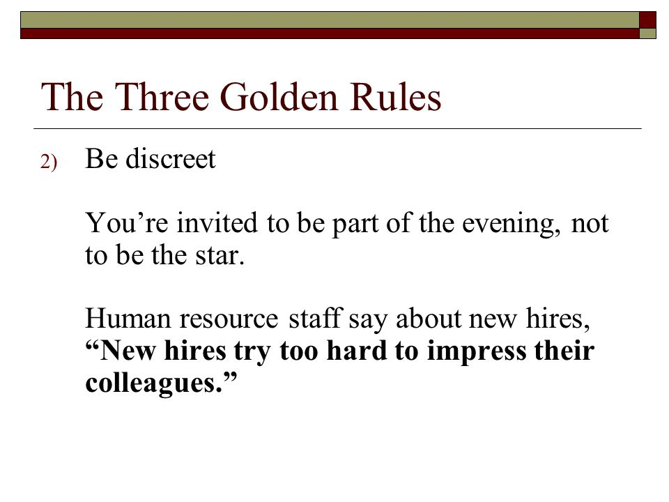 """2) Be discreet You're invited to be part of the evening, not to be the star. Human resource staff say about new hires, """"New hires try too hard to impr"""