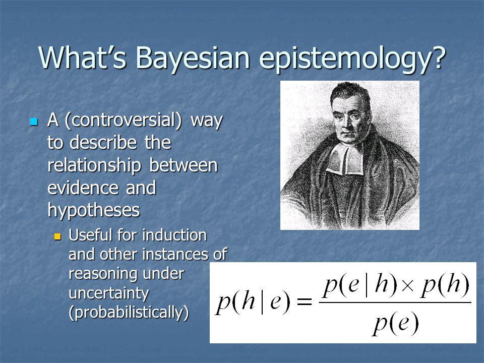 What's Bayesian epistemology.