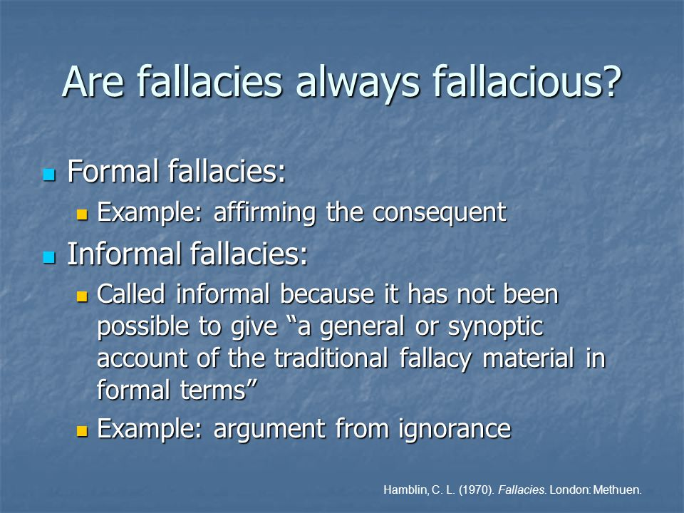 Are fallacies always fallacious.