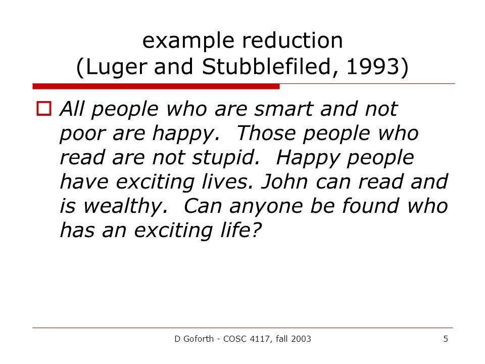 D Goforth - COSC 4117, fall 20035 example reduction (Luger and Stubblefiled, 1993)  All people who are smart and not poor are happy. Those people who