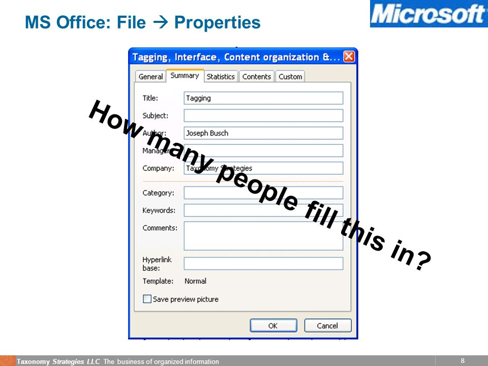 8 Taxonomy Strategies LLC The business of organized information MS Office: File  Properties How many people fill this in?