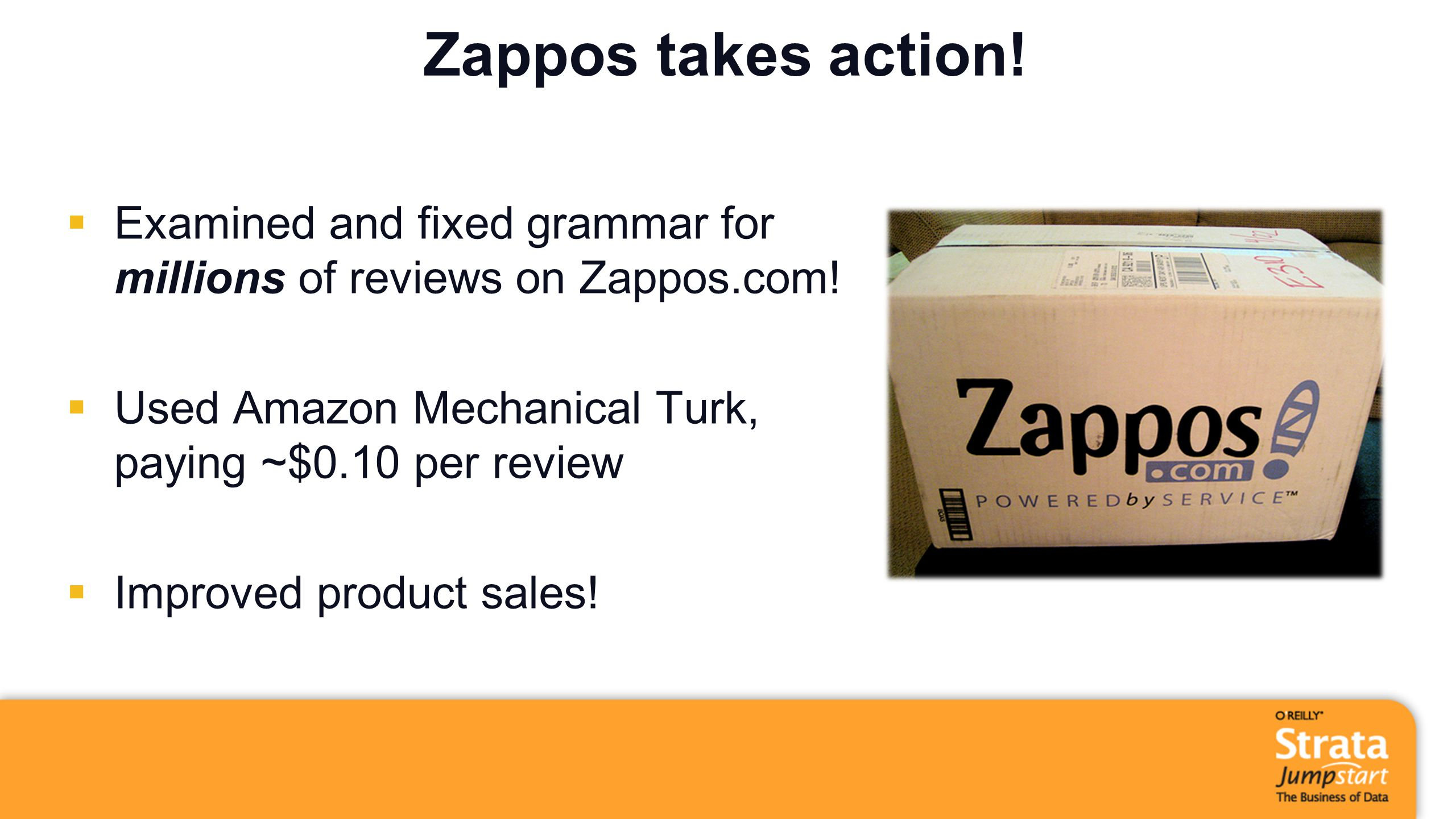 Zappos takes action!  Examined and fixed grammar for millions of reviews on Zappos.com!  Used Amazon Mechanical Turk, paying ~$0.10 per review  Imp
