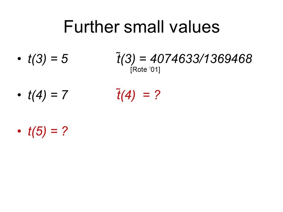 Further small values t(3) = 5 t̃(3) = 4074633/1369468 t(4) = 7 t̃(4) = t(5) = [Rote '01]