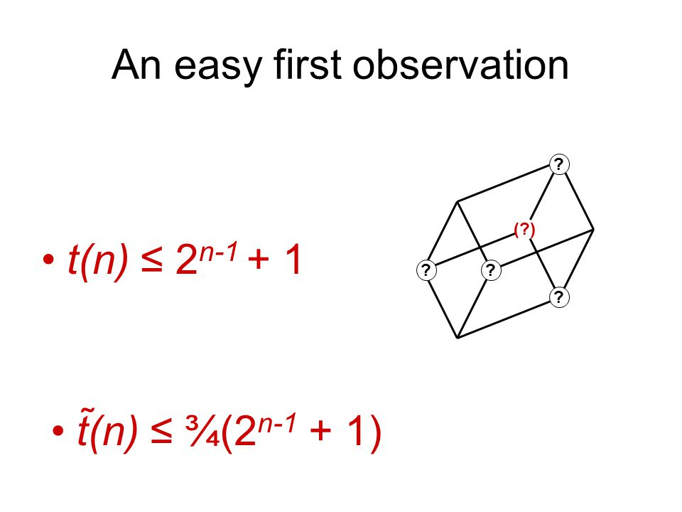 An easy first observation t(n) ≤ 2 n-1 + 1 ( ) t(n) ≤ ¾(2 n-1 + 1)