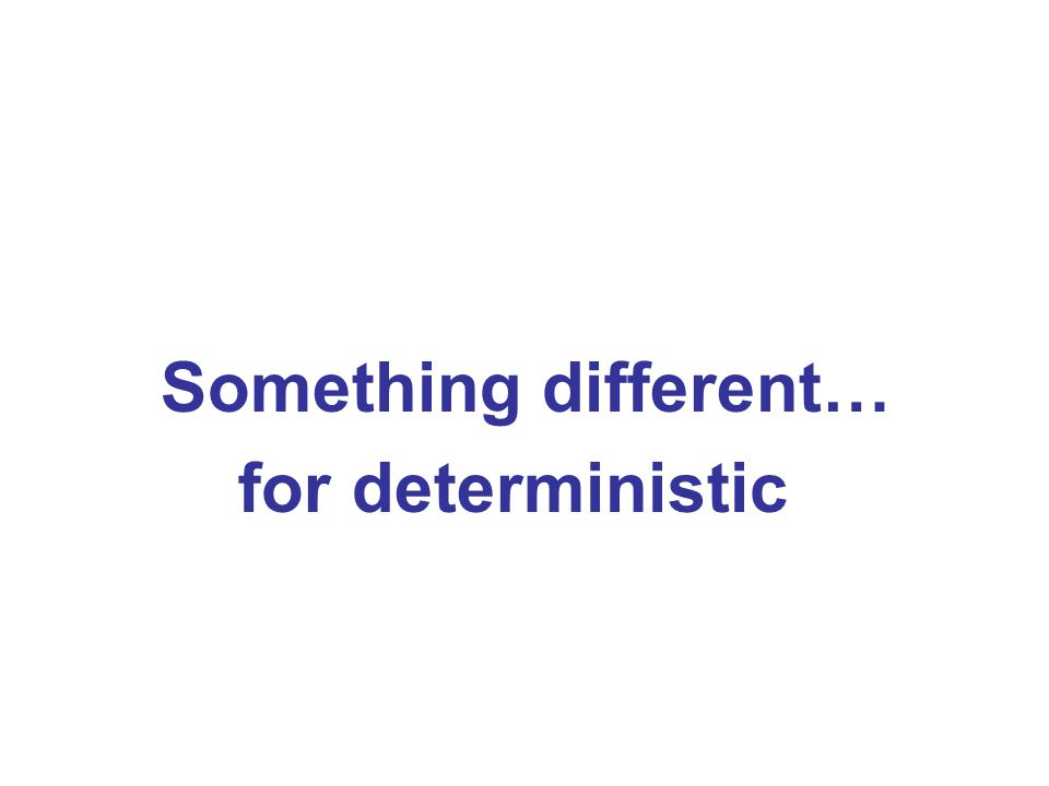 Something different… for deterministic