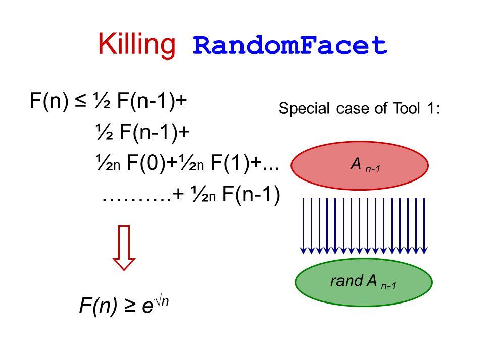 Killing RandomFacet F(n) ≤ ½ F(n-1)+ ½ F(n-1)+ ½ n F(0)+½ n F(1)+...