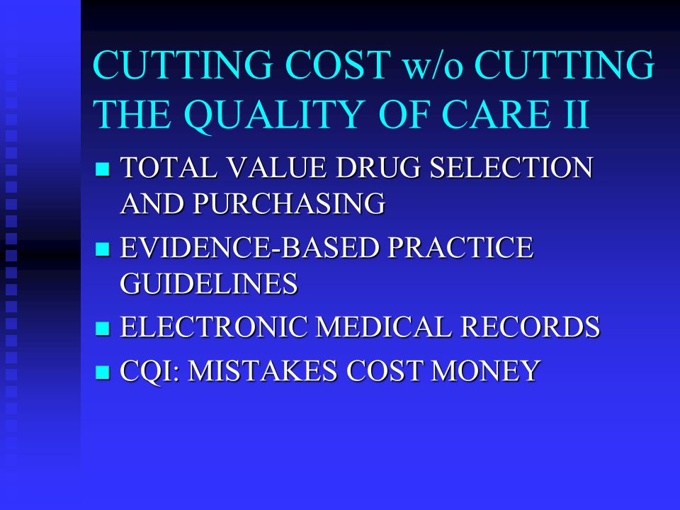 CUTTING COST w/o CUTTING THE QUALITY OF CARE III SAFETY CULTURE & ERROR REDUCTION SAFETY CULTURE & ERROR REDUCTION ALLIED HEALTH PROFESSIONALS ALLIED HEALTH PROFESSIONALS MATCH RESOURCES TO NEEDS MATCH RESOURCES TO NEEDS STANDARDIZE EQUIPMENT, etc.