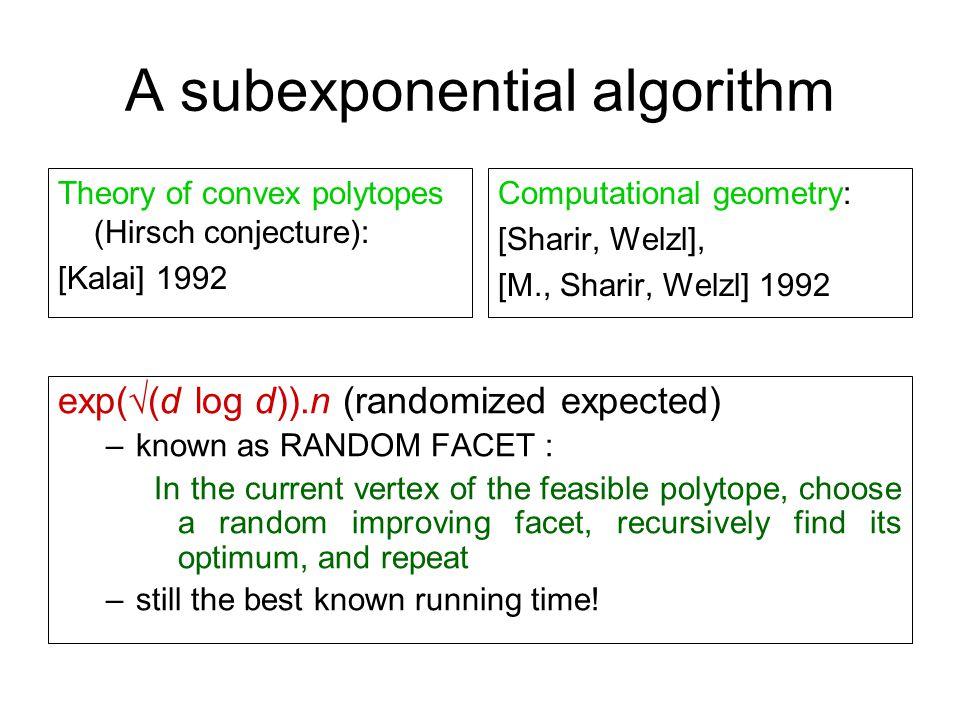 RANDOM EDGE Expected running time –on the d-dimensional simplex:  (log d) [Liebling] –on d-dimensional polytopes with d+2 facets:  (log 2 d) [Gärtner et al.