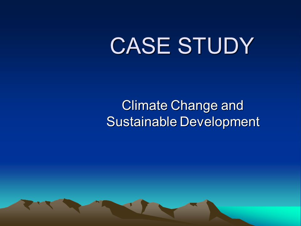 CASE STUDY Climate Change and Sustainable Development