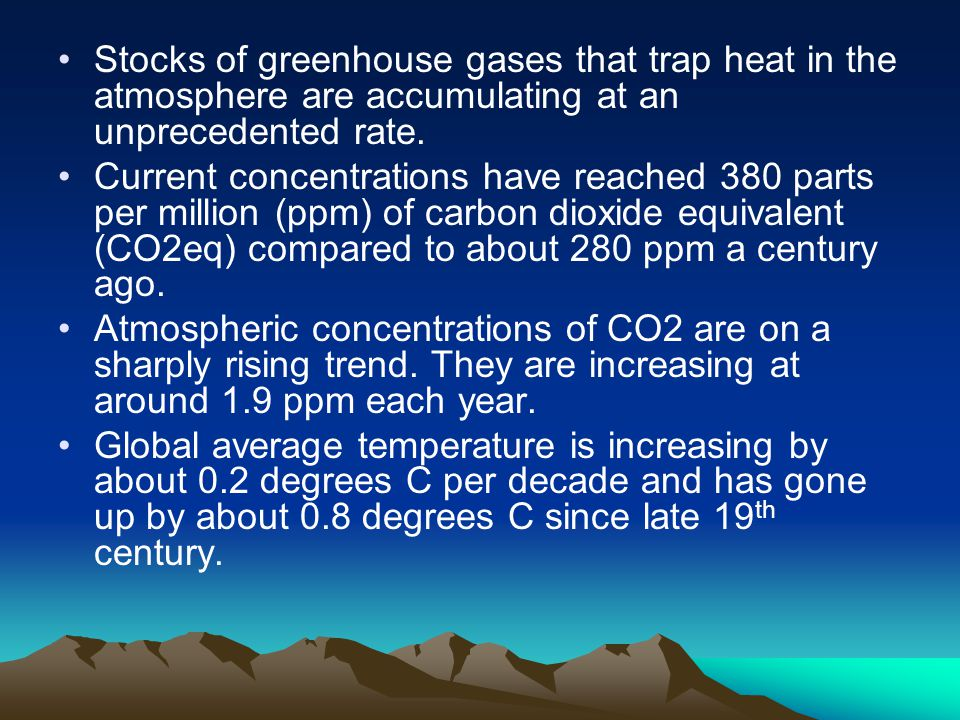Stocks of greenhouse gases that trap heat in the atmosphere are accumulating at an unprecedented rate.