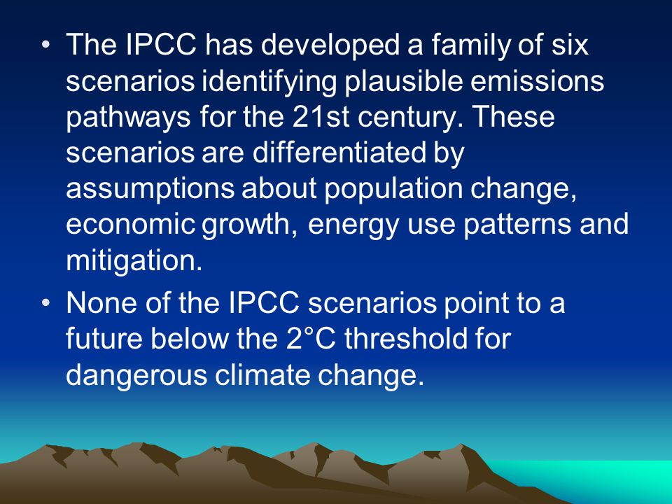The IPCC has developed a family of six scenarios identifying plausible emissions pathways for the 21st century.