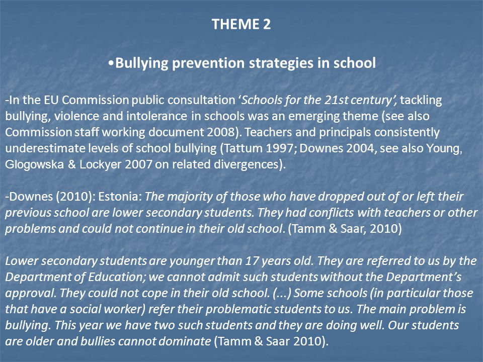 THEME 2 Bullying prevention strategies in school -In the EU Commission public consultation 'Schools for the 21st century', tackling bullying, violence and intolerance in schools was an emerging theme (see also Commission staff working document 2008).