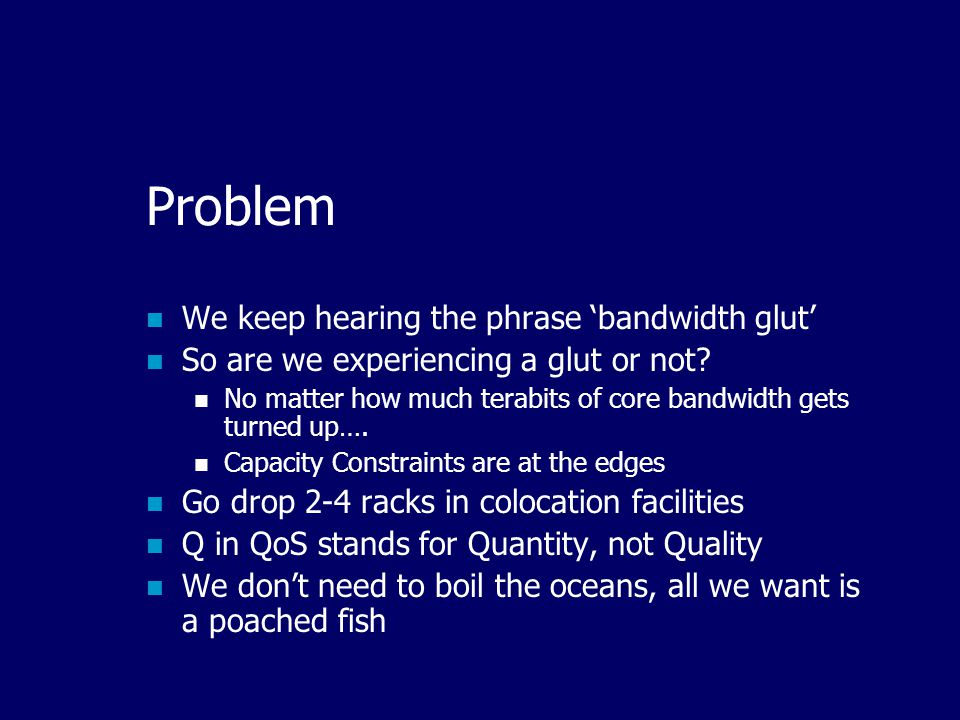 Problem We keep hearing the phrase 'bandwidth glut' So are we experiencing a glut or not.