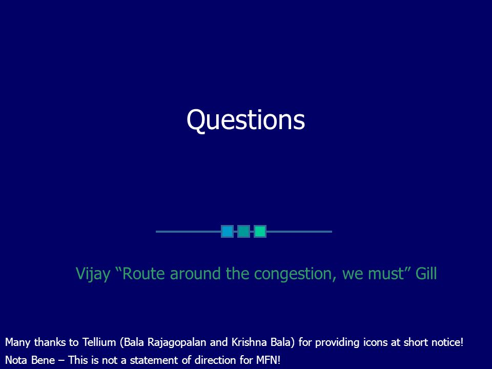 Questions Vijay Route around the congestion, we must Gill Nota Bene – This is not a statement of direction for MFN.