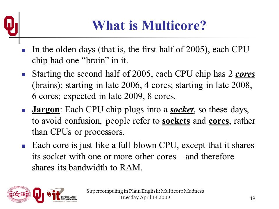 Supercomputing in Plain English: Multicore Madness Tuesday April 14 2009 49 What is Multicore.