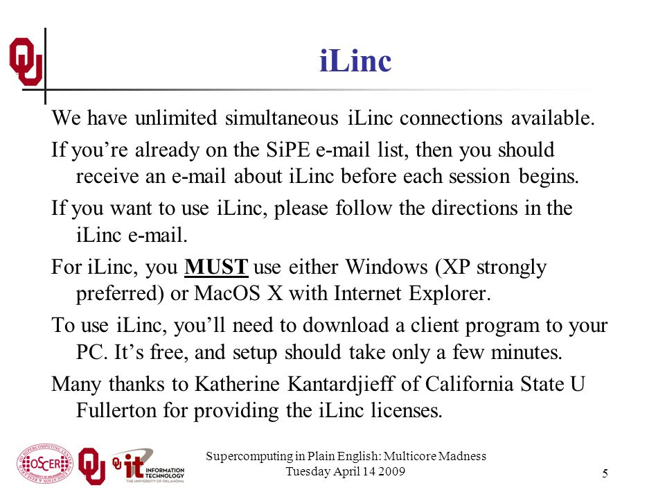 Supercomputing in Plain English: Multicore Madness Tuesday April 14 2009 5 iLinc We have unlimited simultaneous iLinc connections available.