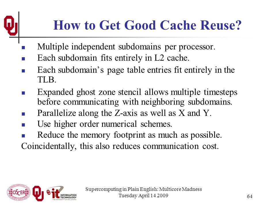 Supercomputing in Plain English: Multicore Madness Tuesday April 14 2009 64 How to Get Good Cache Reuse.