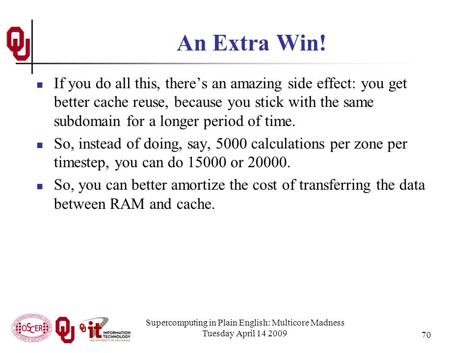 Supercomputing in Plain English: Multicore Madness Tuesday April 14 2009 70 An Extra Win.