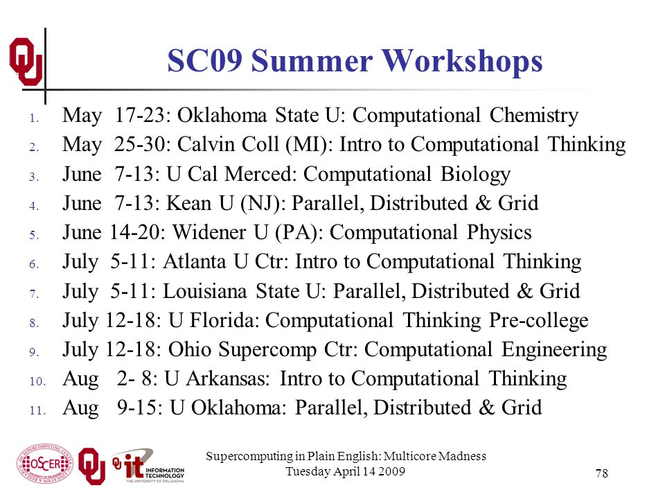 Supercomputing in Plain English: Multicore Madness Tuesday April 14 2009 78 SC09 Summer Workshops 1.