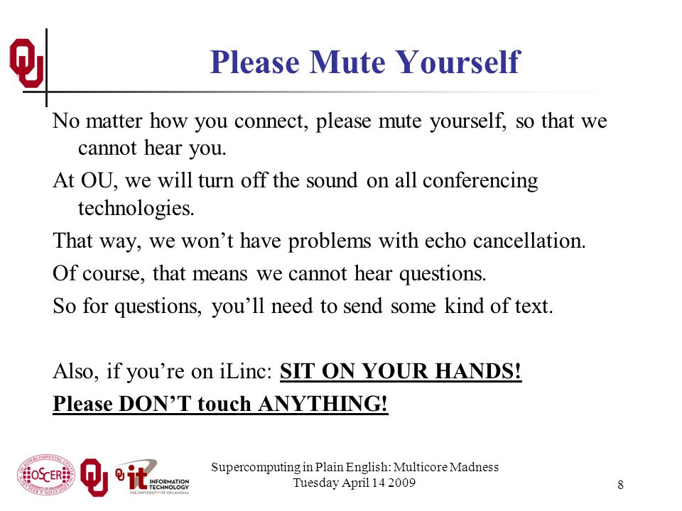 Supercomputing in Plain English: Multicore Madness Tuesday April 14 2009 8 Please Mute Yourself No matter how you connect, please mute yourself, so that we cannot hear you.