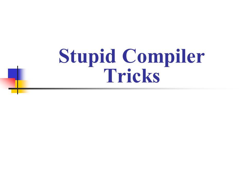Stupid Compiler Tricks
