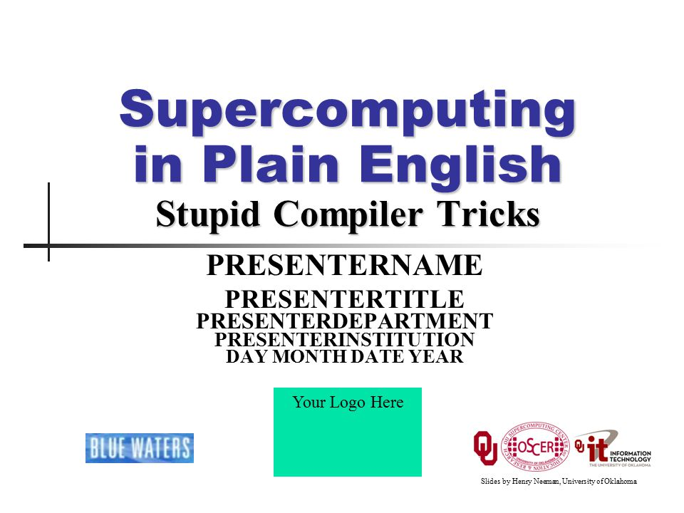 Your Logo Here Copy Propagation (F90) x = y z = 1 + x Supercomputing in Plain English: Compiler Tricks INSTITUTION, DAY MONTH DATE YEAR 32 x = y z = 1 + y Has data dependency No data dependency Compile Before After